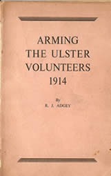 Arming the Ulster Volunteers 1914 by R J Adgey