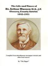 The Life and Times of Dr. Arthur Mussen M.D., J.P. Glenavy, County Antrim 1842 - 1931